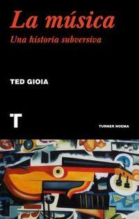 musica, la - una historia subversiva - Ted Gioia