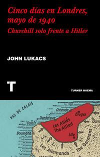 CINCO DIAS EN LONDRES, MAYO DE 1940 - CHURCHILL SOLO FRENTE A HITLER