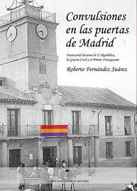 CONVULSIONES EN LAS PUERTAS DE MADRID - FUENCARRAL DURANTE LA SEGUNDA REPUBLICA, LA GUERRA CIVIL Y EL PRIMER FRANQUISMO