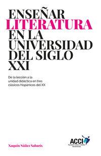 ENSEÑAR LITERATURA EN LA UNIVERSIDAD DEL SIGLO XXI - DE LA LECCION A LA UNIDAD DIDACTICA EN TRES CLASICOS HISPANICOS DEL XX