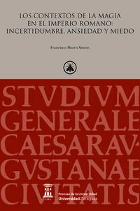 Contextos De La Magia En El Imperio Romano, Los - Incertidumbre, Ansiedad Y Miedo - Francisco Marco Simon
