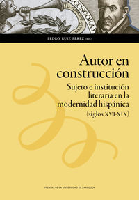 Autor En Construccion - Sujeto E Institucion Literaria En La Modernidad Hispanica (siglos Xvi-Xix) - Pedro Ruiz Perez (il. )