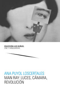 MAN RAY: LUCES, CAMARA, REVOLUCION