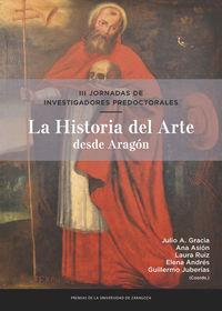 HISTORIA DEL ARTE DESDE ARAGON, LA - III JORNADAS DE INVESTIGADORES PREDOCTORALES