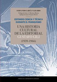 Editando Ciencia Y Tecnica Durante El Franquismo. Una Historia Cultural De La Editorial Gustavo Gili (1939-1966) - Fernando Garcia Naharro