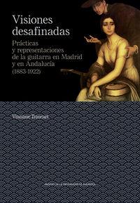 VISIONES DESAFINADAS - PRACTICAS Y REPRESENTACIONES DE LA GUIETARRA EN MADRID Y EN AMERICA (1883-1922)