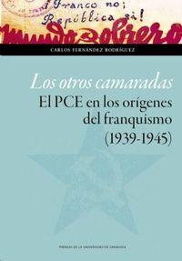 OTROS CAMARADAS, LOS - EL PCE EN LOS ORIGENES DEL FRANQUISMO (1939-1945)