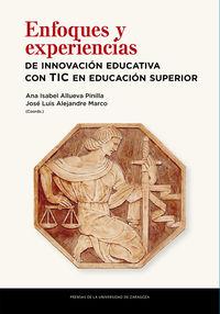 Enfoques Y Experiencias De Innovacion Educativa Con Tic En Educacion Superior - Ana Isabel Allueva Pinilla / Jose Luis Alejandre Marco
