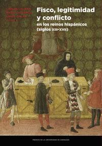 Fisco, Legitimidad Y Conflicto En Los Reinos Hispanicos (siglos Xiii-Xvii) - Carlos Laliena (coord. ) / Mario Lafuente (coord. ) / Angel Galan (coord. )
