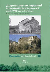 ¿lugares Que No Importan? - La Despoblacion De La España Rural Desde 1900 Hasta El Presente - Fernando Collantes / Vicente Pinilla