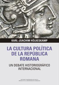 CULTURA POLITICA DE LA REPUBLICA ROMANA, LA - UN DEBATE HISTORIOGRAFICO INTERNACIONAL