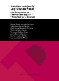 Seleccion De Materiales De Legislacion Fiscal Para Las Asignaturas De Sistema Fiscal Español I Y Fiscalidad De La Empresa - Miguel Angel Barberan Lahuerta / Jose Maria Gomez Sancho / [ET AL. ]