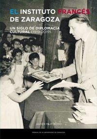 INSTITUTO FRANCES DE ZARAGOZA, EL - UN SIGLO DE DIPLOMACIA CULTURAL (1919-2019)
