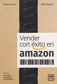 Vender Con Exito En Amazon - Ignacio Somalo Peciña / Pablo Lopez Renaud