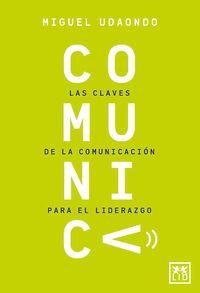 Comunica - Las Claves De La Comunicacion Para El Liderazgo - Miguel Udaondo