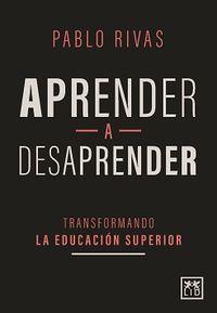 APRENDER A DESAPRENDER - TRANSFORMANDO LA EDUCACION SUPERIOR