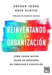 REINVENTANDO LA ORGANIZACION - COMO CREAR MAYOR VALOR EN MERCADOS EN CONSTANTE EVOLUCION
