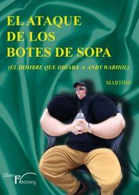 ATAQUE DE LOS BOTES DE SOPA, EL - EL HOMBRE QUE ODIABA A ANDY WARHOL