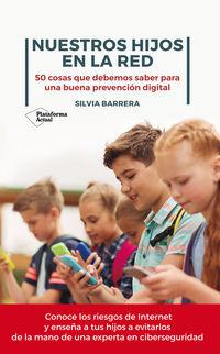 Nuestros Hijos En La Red - 50 Cosas Que Debemos Saber Para Una Buena Prevencion Digital - Silvia Barrera