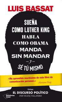 SUEÑA COMO LUTHER KING, HABLA COMO OBAMA, MANDA SIN MANDAR Y SE TU MISMO