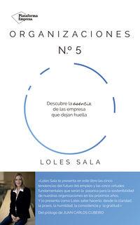 Organizaciones Nº5 - Descubre La Esencia De Las Empresas Que Dejan Huella - Loles Sala