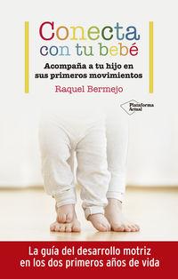 Conecta Con Tu Bebe - Acompaña A Tu Hijo En Sus Primeros Movimientos - Raquel Bermejo