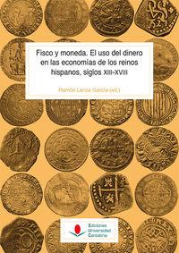 FISCO Y MONEDA - EL USO DEL DINERO EN LAS ECONOMIAS DE LOS REINOS HISPANOS, SIGLOS XIII-XVIII