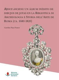 BIJOUX ANCIENS - UN ALBUM INEDITO DE DIBUJOS DE JOYAS EN LA BIBLIOTECA DE ARCHEOLOGIA E STORIA DELL'ARTE DE ROMA (CA. 1680-1820)