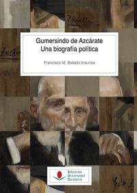 GUMERSINDO DE AZCARATE - UNA BIOGRAFIA POLITICA
