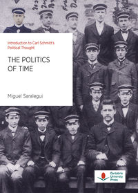 THE POLITICS OF TIME - INTRODUCTION TO CARL SCHMITT'S POLITICAL THOUGHT
