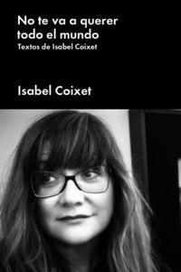 NO TE VA A QUERER TODO EL MUNDO - TEXTOS DE ISABEL COIXET