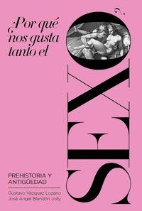 ¿POR QUE NOS GUSTA TANTO EL SEXO? - PREHISTORIA Y ANTIGUEDAD