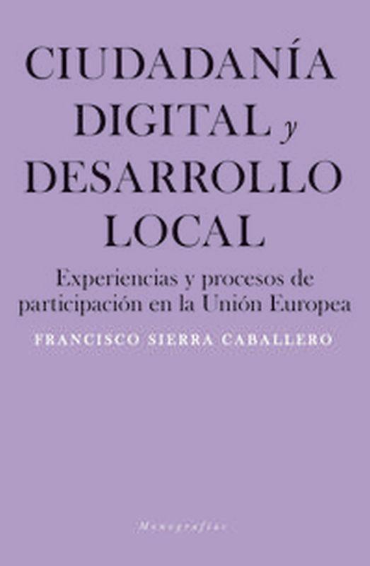 CIUDADANIA DIGITAL Y DESARROLLO LOCAL - EXPERIENCIAS Y PROCESOS DE PARTICIPACION EN LA UNION EUROPEA