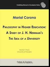 PHILOSOPHY IN HIGHER EDUCATION: A STUDY OF J. H. NEWMAN'S THE IDEA OF A UNIVERSITY