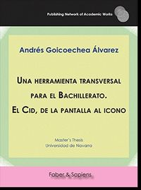 HERRAMIENTA TRANSVERSAL PARA BACHILLERATO, UN - EL CID, DE LA PANTALLA AL ICONO