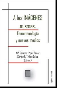 A LAS IMAGENES MISMAS - FENOMENOLOGIA Y NUEVOS MEDIOS