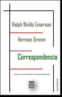 CORRESPONDENCIA (RALPH WALDO EMERSON - HERMAN GRIMM)