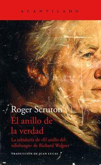 """Anillo De La Verdad, El - La Sabiduria De """"el Anillo Del Nibelungo"""", De Richard Wagner - Roger Scruton"""
