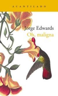 Oh, Maligna - Jorge Edwards Valdes