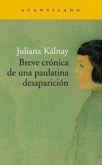 Breve Cronica De Una Paulatina Desaparicion - Juliana Maria Kalnay
