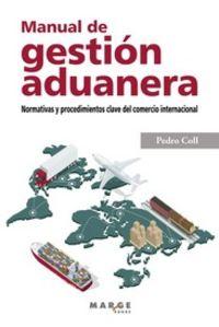 MANUAL DE GESTION ADUANERA - NORMATIVAS Y PROCEDIMIENTOS CLAVE DEL COMERCIO INTERNACIONAL