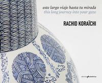 Este Largo Viaje Hasta Tu Mirada - Rachid Koraichi