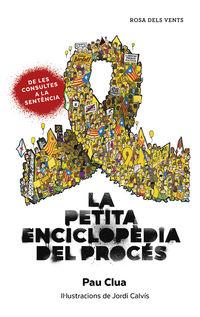 Petita Enciclopedia Del Proces, La - Tot El Que Sempre Has Volgut Saber Sobre El Proces, Pero Mai No Has Gosat Preguntar - Pau Clua Sarro