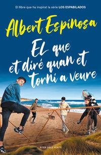 Que Et Dire Quan Et Torni A Veure, El (el Llibre Que Ha Inspirat La Serie Los Espabilados) - Albert Espinosa