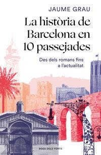 La historia de barcelona en 10 passejades - Jaume Grau Masbernat