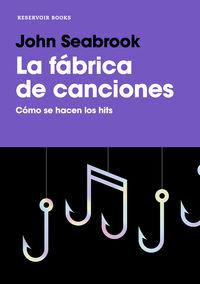 Fabrica De Canciones, La - Como Se Hacen Los Hits - John Seabrook
