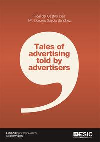 Tales Of Advertising Told By Advertisers - Fidel Del Castillo Diaz / Mª Dolores Garcia Sanchez