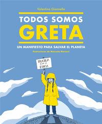 Todos Somos Greta - Un Manifiesto Para Salvar El Planeta - Valentina Gianella