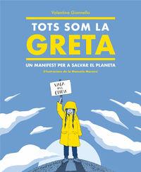 Tots Som La Greta - Un Manifest Per A Salvar El Planeta - Valentina Gianella