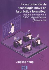 APROPIACION DE TECNOLOGIA MOVIL EN LA PRACTICA FORMATIVA, LA: ESTUDIO DE CASO EN EL C. E. O. MIGUEL DELIBES (SALAMANCA)